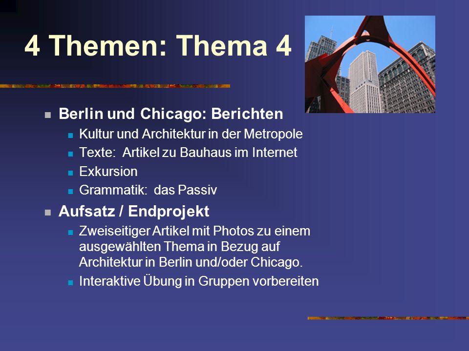 4 Themen: Thema 4 Berlin und Chicago: Berichten Kultur und Architektur in der Metropole Texte: Artikel zu Bauhaus im Internet Exkursion Grammatik: das