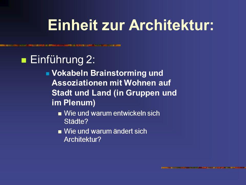 Einheit zur Architektur: Einführung 2: Vokabeln Brainstorming und Assoziationen mit Wohnen auf Stadt und Land (in Gruppen und im Plenum) Wie und warum