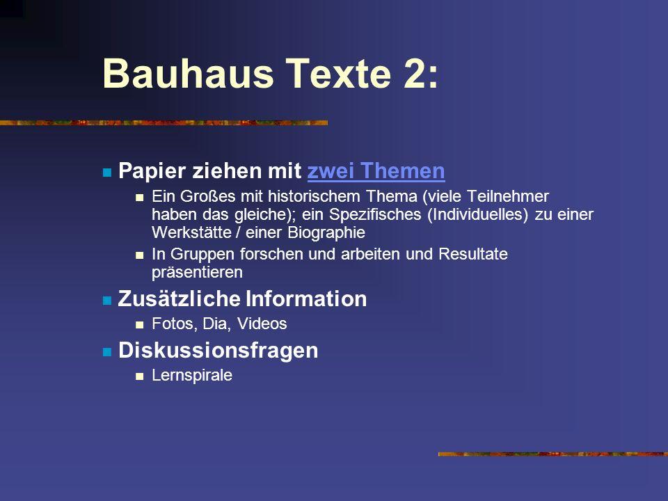Bauhaus Texte 2: Papier ziehen mit zwei Themenzwei Themen Ein Großes mit historischem Thema (viele Teilnehmer haben das gleiche); ein Spezifisches (In