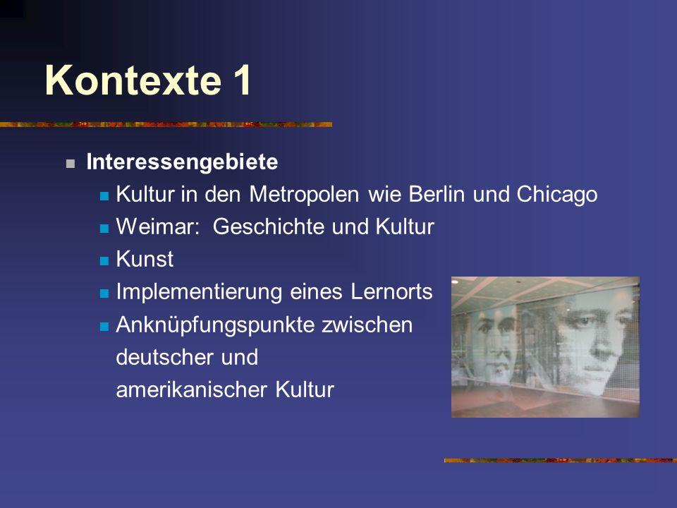 Kontexte 1 Interessengebiete Kultur in den Metropolen wie Berlin und Chicago Weimar: Geschichte und Kultur Kunst Implementierung eines Lernorts Anknüp