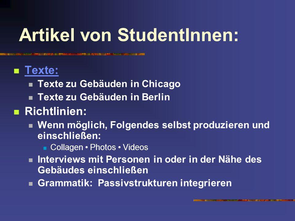 Artikel von StudentInnen: Texte: Texte zu Gebäuden in Chicago Texte zu Gebäuden in Berlin Richtlinien: Wenn möglich, Folgendes selbst produzieren und