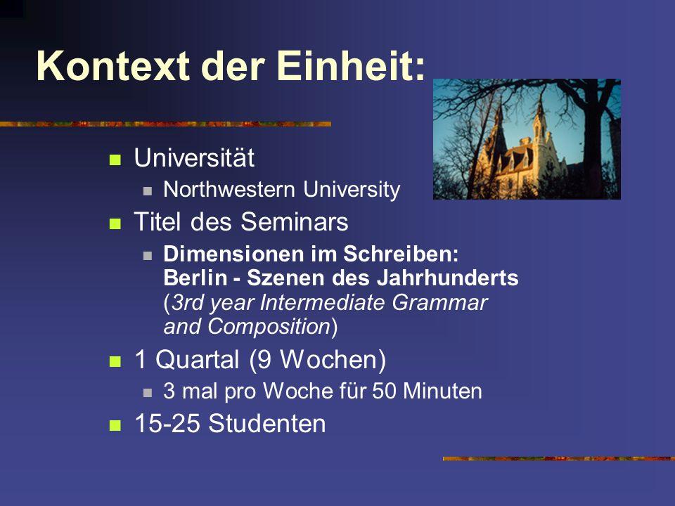 Kontext der Einheit: Universität Northwestern University Titel des Seminars Dimensionen im Schreiben: Berlin - Szenen des Jahrhunderts (3rd year Inter