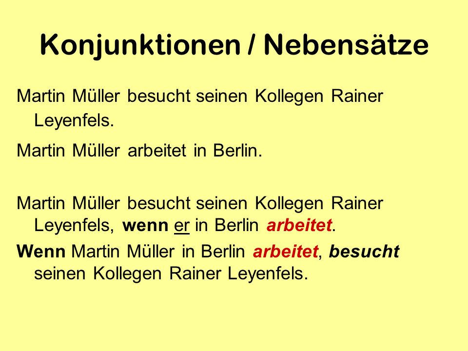 Konjunktionen / Nebensätze Martin Müller besucht seinen Kollegen Rainer Leyenfels. Martin Müller arbeitet in Berlin. Martin Müller besucht seinen Koll