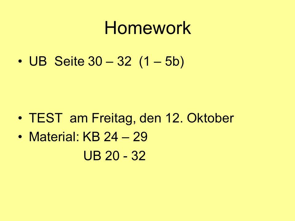 Homework UB Seite 30 – 32 (1 – 5b) TEST am Freitag, den 12. Oktober Material: KB 24 – 29 UB 20 - 32