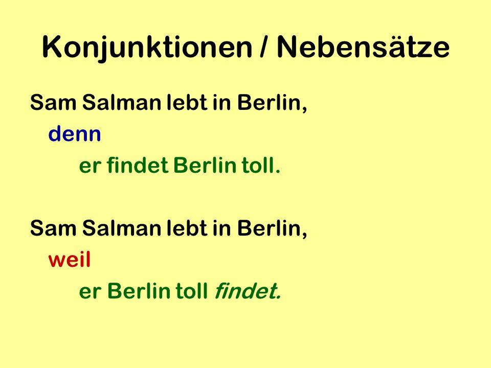 Konjunktionen / Nebensätze Sam Salman lebt in Berlin, denn er findet Berlin toll. Sam Salman lebt in Berlin, weil er Berlin toll findet.