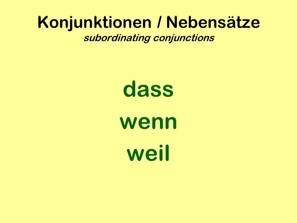 Konjunktionen / Nebensätze subordinating conjunctions dass wenn weil