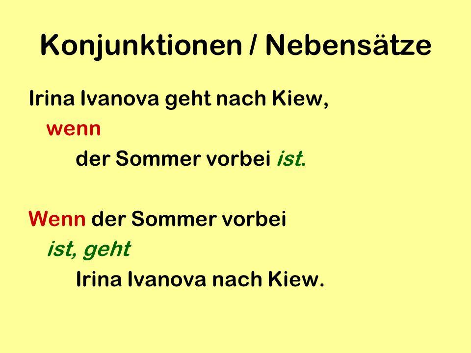 Konjunktionen / Nebensätze Irina Ivanova geht nach Kiew, wenn der Sommer vorbei ist. Wenn der Sommer vorbei ist, geht Irina Ivanova nach Kiew.