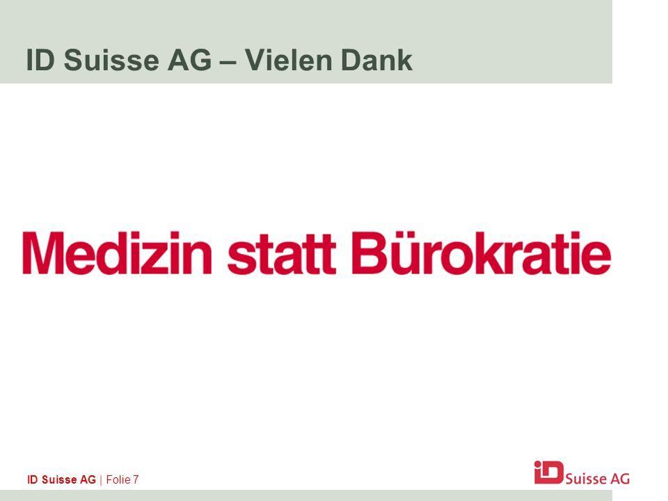 ID Suisse AG | Folie 7 ID Suisse AG – Vielen Dank