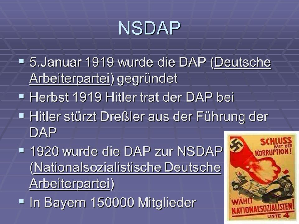 NSDAP 5.Januar 1919 wurde die DAP (Deutsche Arbeiterpartei) gegründet 5.Januar 1919 wurde die DAP (Deutsche Arbeiterpartei) gegründet Herbst 1919 Hitl