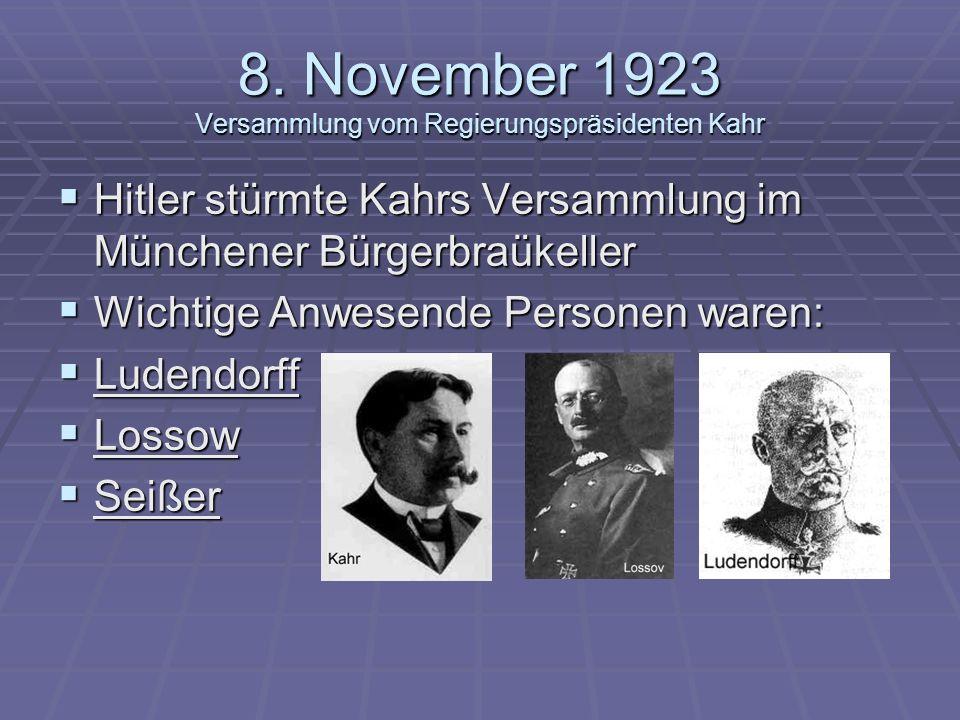 8. November 1923 Versammlung vom Regierungspräsidenten Kahr Hitler stürmte Kahrs Versammlung im Münchener Bürgerbraükeller Hitler stürmte Kahrs Versam