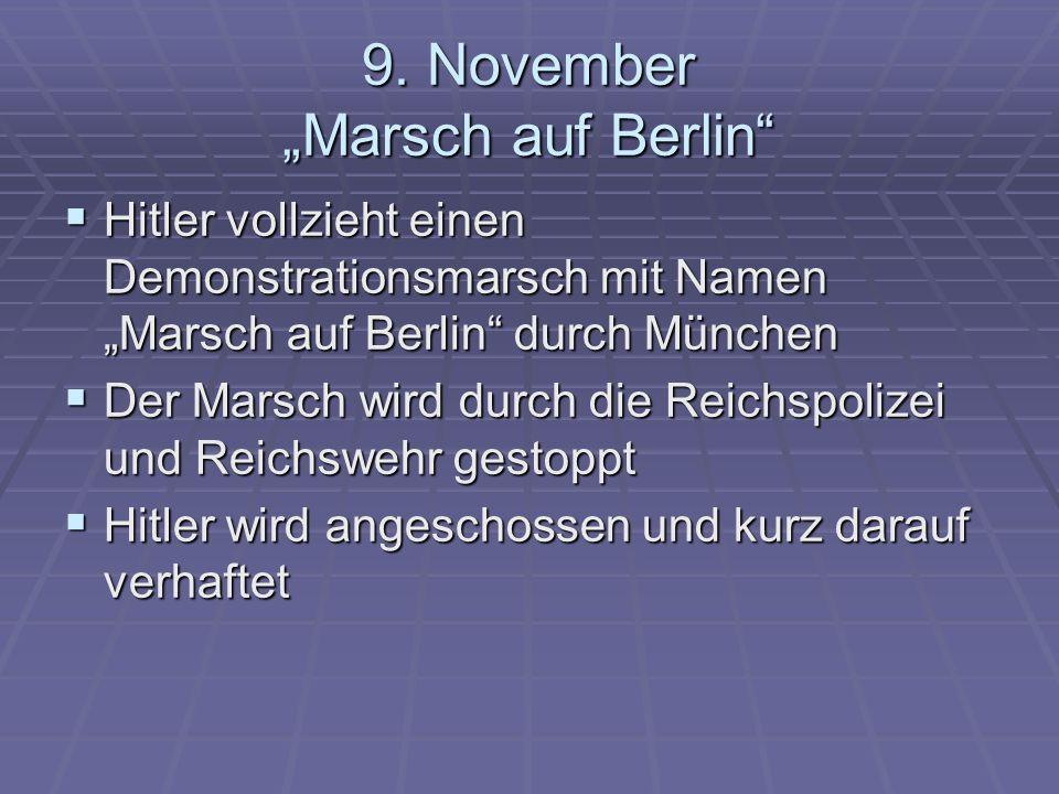 9. November Marsch auf Berlin Hitler vollzieht einen Demonstrationsmarsch mit Namen Marsch auf Berlin durch München Hitler vollzieht einen Demonstrati