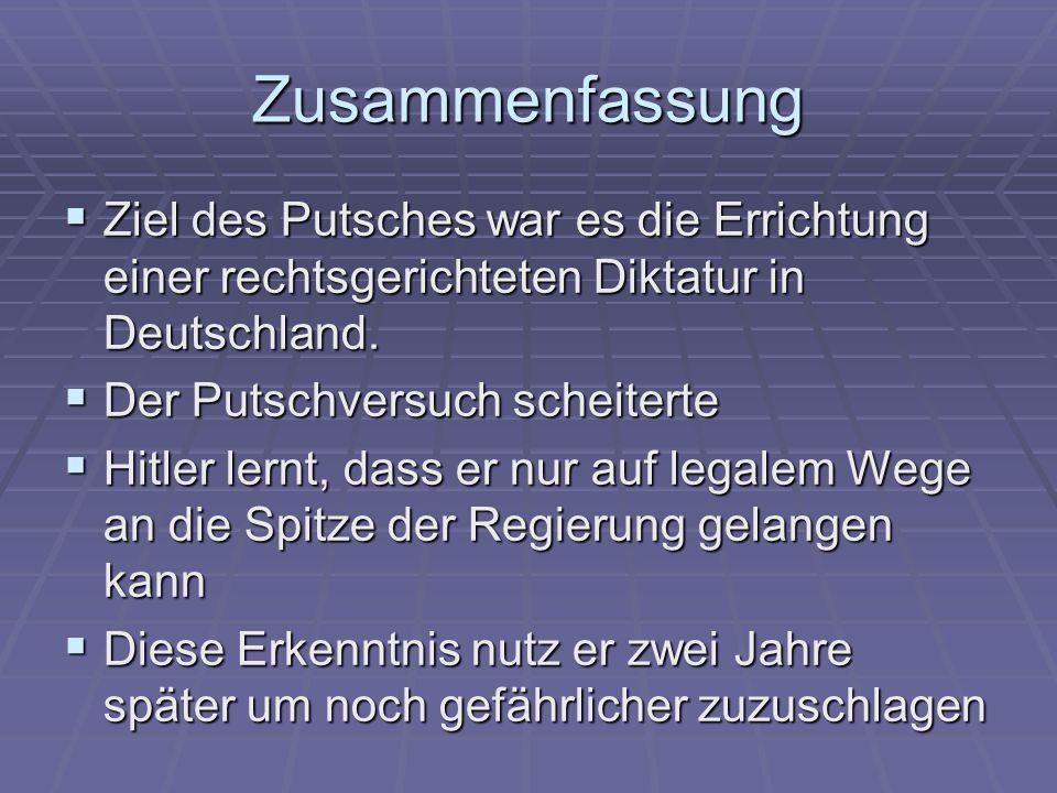 Zusammenfassung Ziel des Putsches war es die Errichtung einer rechtsgerichteten Diktatur in Deutschland. Ziel des Putsches war es die Errichtung einer