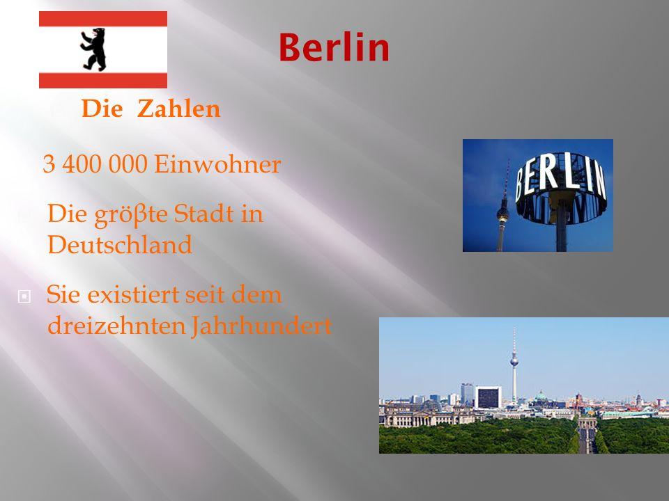 Die Zahlen 3 400 000 Einwohner Die gröβte Stadt in Deutschland Sie existiert seit dem dreizehnten Jahrhundert