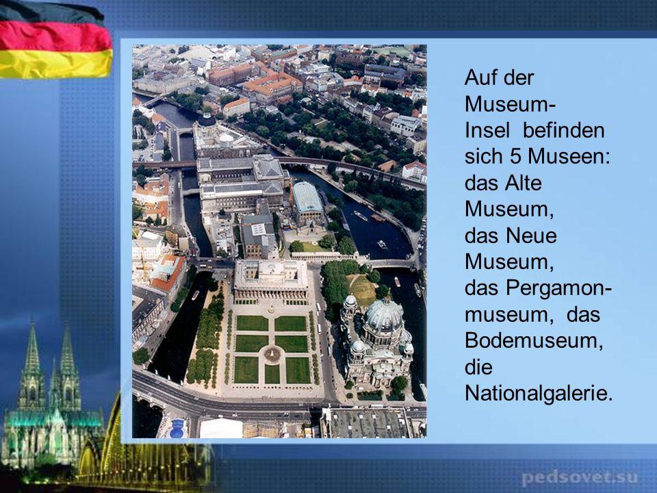 Auf der Museum- Insel befinden sich 5 Museen: das Alte Museum, das Neue Museum, das Pergamon- museum, das Bodemuseum, die Nationalgalerie.