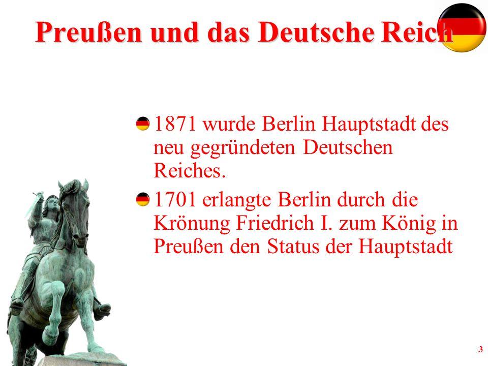 3 Preußen und das Deutsche Reich 1871 wurde Berlin Hauptstadt des neu gegründeten Deutschen Reiches.