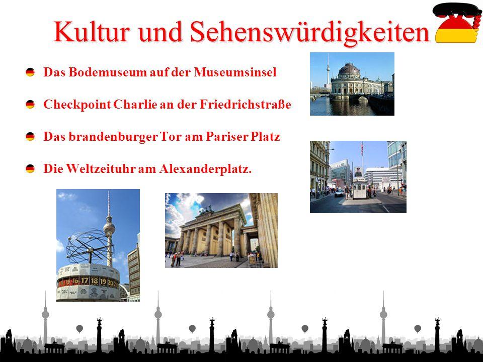 7 Kultur und Sehenswürdigkeiten Das Bodemuseum auf der Museumsinsel Checkpoint Charlie an der Friedrichstraße Das brandenburger Tor am Pariser Platz Die Weltzeituhr am Alexanderplatz.