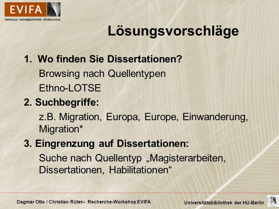 Dagmar Otto / Christian Rüter– Recherche-Workshop EVIFA Universitätsbibliothek der HU-Berlin Lösungsvorschläge 1. Wo finden Sie Dissertationen? Browsi