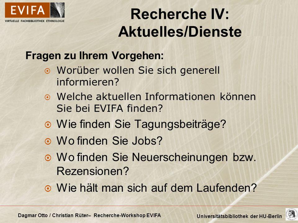 Dagmar Otto / Christian Rüter– Recherche-Workshop EVIFA Universitätsbibliothek der HU-Berlin Recherche IV: Aktuelles/Dienste Fragen zu Ihrem Vorgehen: