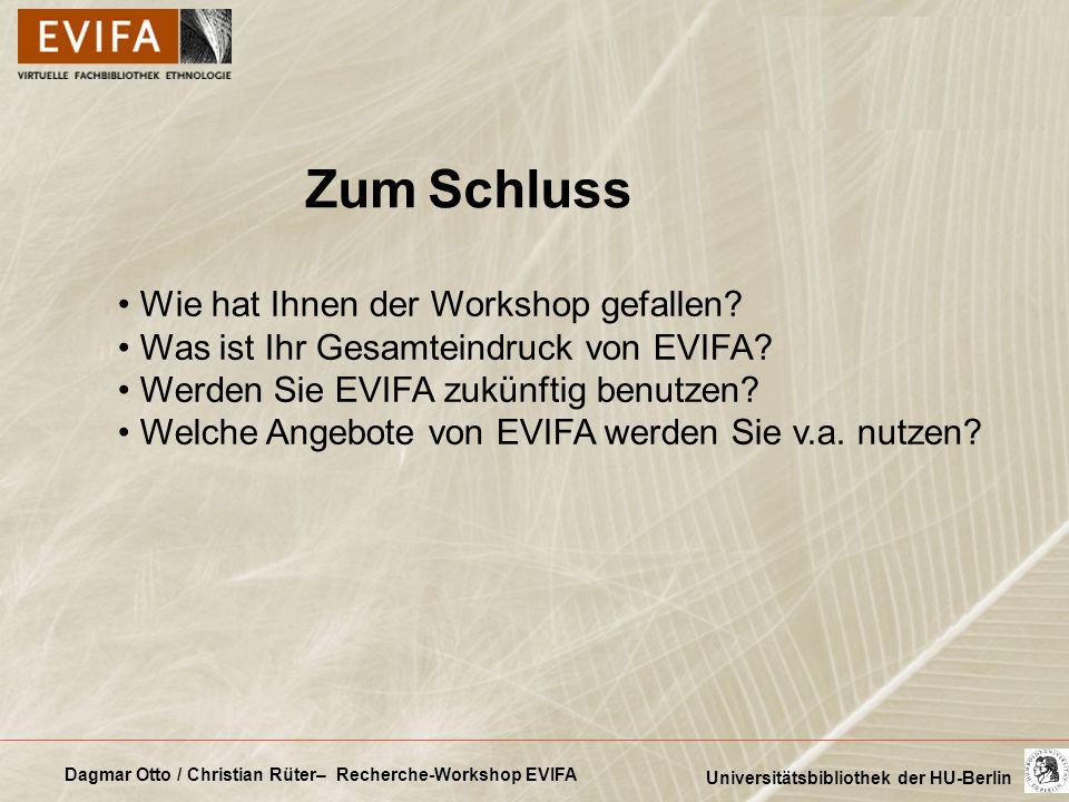Dagmar Otto / Christian Rüter– Recherche-Workshop EVIFA Universitätsbibliothek der HU-Berlin Zum Schluss Wie hat Ihnen der Workshop gefallen? Was ist