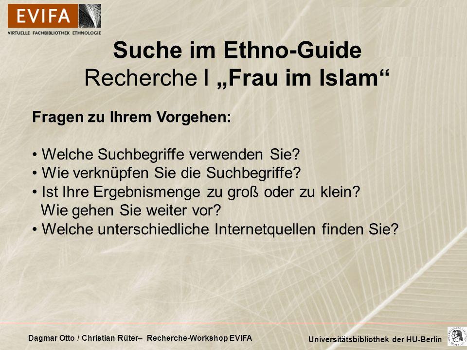 Dagmar Otto / Christian Rüter– Recherche-Workshop EVIFA Universitätsbibliothek der HU-Berlin Suche im Ethno-Guide Recherche I Frau im Islam Fragen zu
