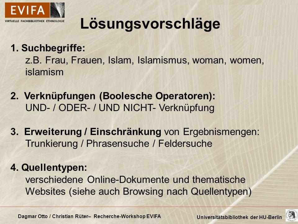Dagmar Otto / Christian Rüter– Recherche-Workshop EVIFA Universitätsbibliothek der HU-Berlin Lösungsvorschläge 1. Suchbegriffe: z.B. Frau, Frauen, Isl