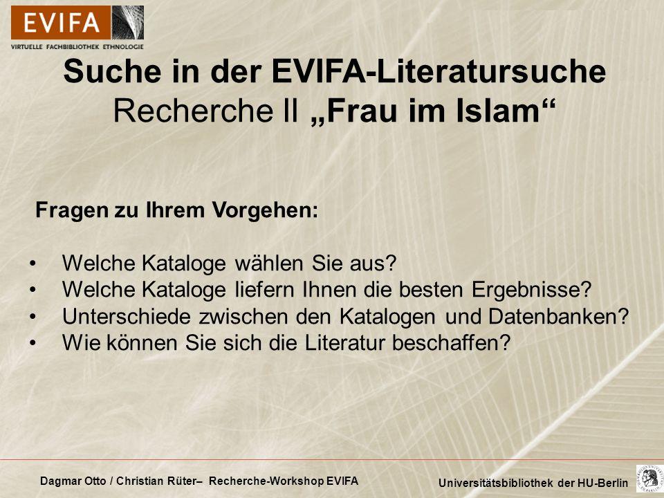 Dagmar Otto / Christian Rüter– Recherche-Workshop EVIFA Universitätsbibliothek der HU-Berlin Suche in der EVIFA-Literatursuche Recherche II Frau im Is