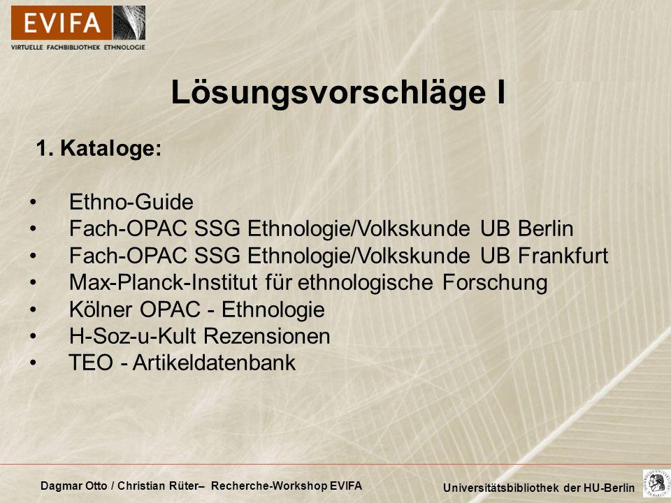 Dagmar Otto / Christian Rüter– Recherche-Workshop EVIFA Universitätsbibliothek der HU-Berlin Lösungsvorschläge I 1. Kataloge: Ethno-Guide Fach-OPAC SS