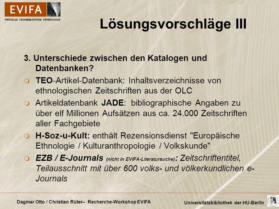 Dagmar Otto / Christian Rüter– Recherche-Workshop EVIFA Universitätsbibliothek der HU-Berlin Lösungsvorschläge III 3. Unterschiede zwischen den Katalo