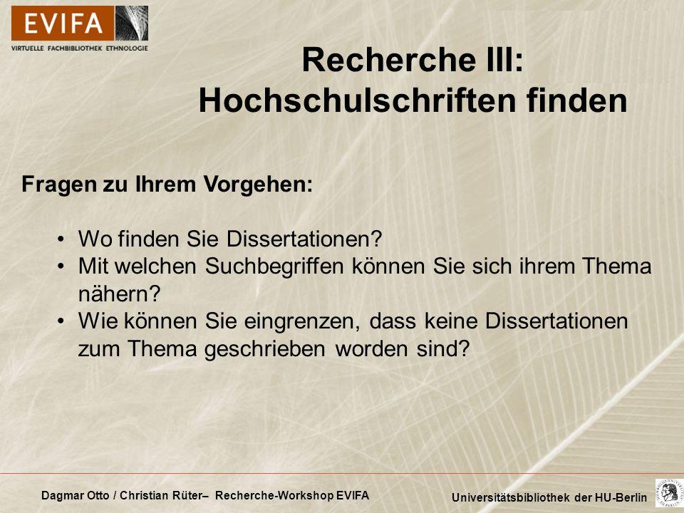 Dagmar Otto / Christian Rüter– Recherche-Workshop EVIFA Universitätsbibliothek der HU-Berlin Fragen zu Ihrem Vorgehen: Wo finden Sie Dissertationen? M