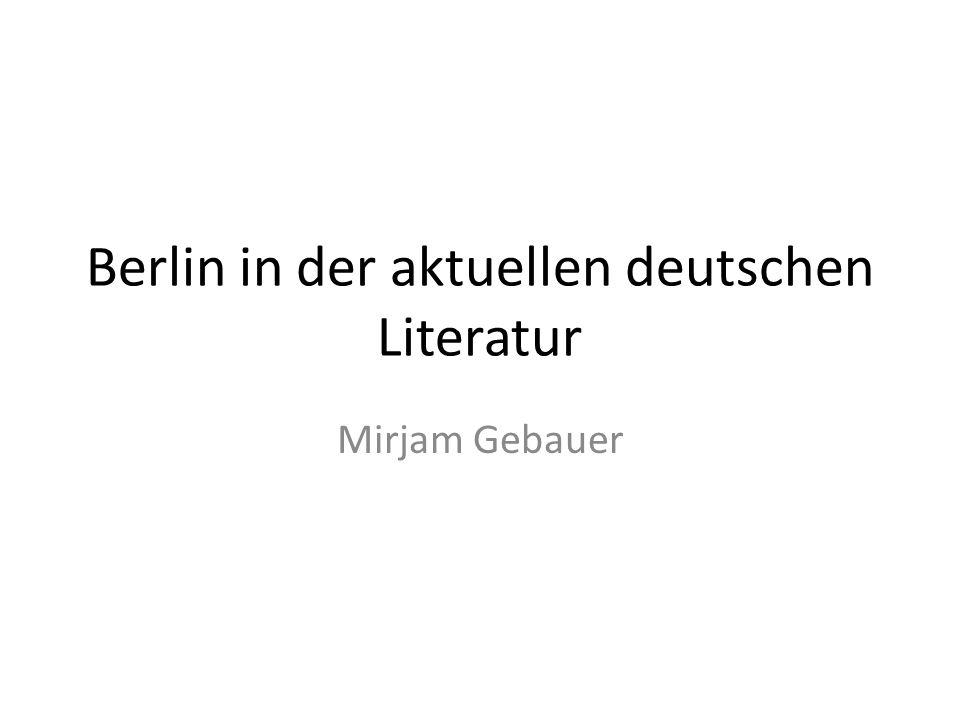 Berlin in der aktuellen deutschen Literatur Mirjam Gebauer