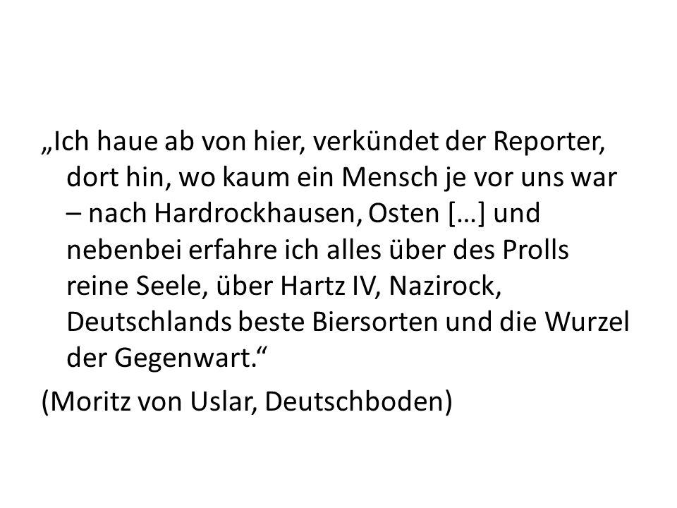 Ich haue ab von hier, verkündet der Reporter, dort hin, wo kaum ein Mensch je vor uns war – nach Hardrockhausen, Osten […] und nebenbei erfahre ich alles über des Prolls reine Seele, über Hartz IV, Nazirock, Deutschlands beste Biersorten und die Wurzel der Gegenwart.