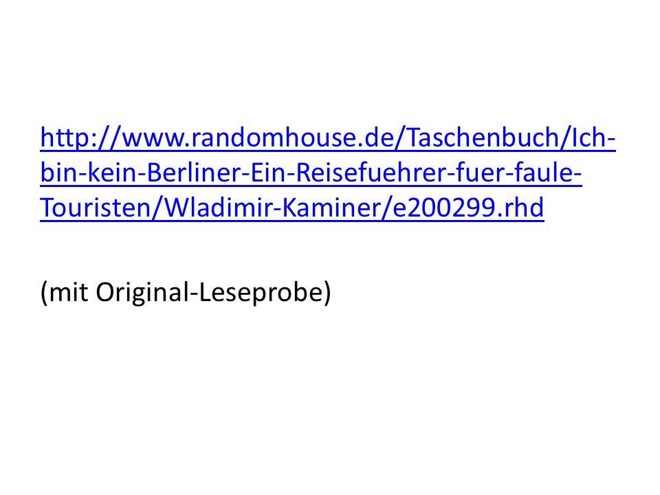 http://www.randomhouse.de/Taschenbuch/Ich- bin-kein-Berliner-Ein-Reisefuehrer-fuer-faule- Touristen/Wladimir-Kaminer/e200299.rhd (mit Original-Leseprobe)