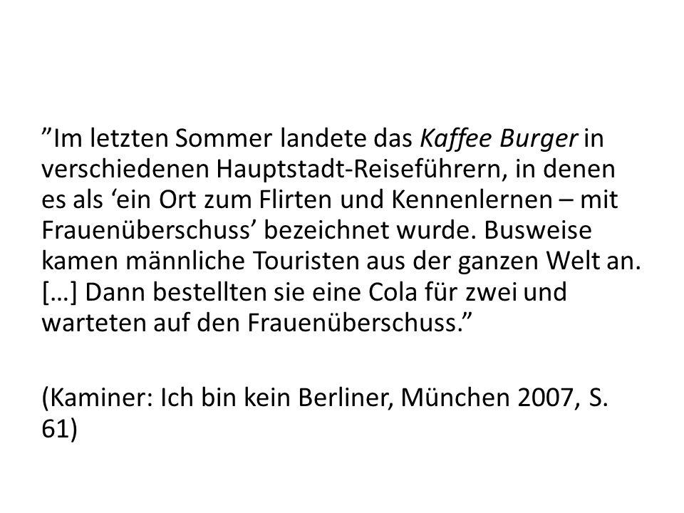 Im letzten Sommer landete das Kaffee Burger in verschiedenen Hauptstadt-Reiseführern, in denen es als ein Ort zum Flirten und Kennenlernen – mit Frauenüberschuss bezeichnet wurde.