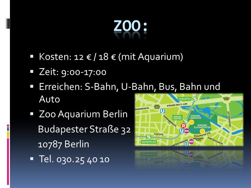 Kosten: 12 / 18 (mit Aquarium) Zeit: 9:00-17:00 Erreichen: S-Bahn, U-Bahn, Bus, Bahn und Auto Zoo Aquarium Berlin Budapester Straße 32 10787 Berlin Tel.