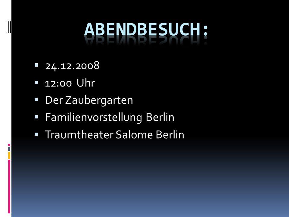 24.12.2008 12:00 Uhr Der Zaubergarten Familienvorstellung Berlin Traumtheater Salome Berlin