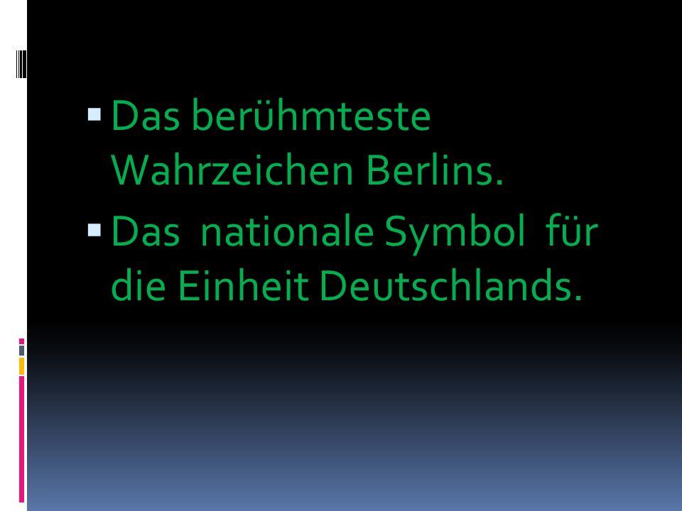 Das berühmteste Wahrzeichen Berlins. Das nationale Symbol für die Einheit Deutschlands.