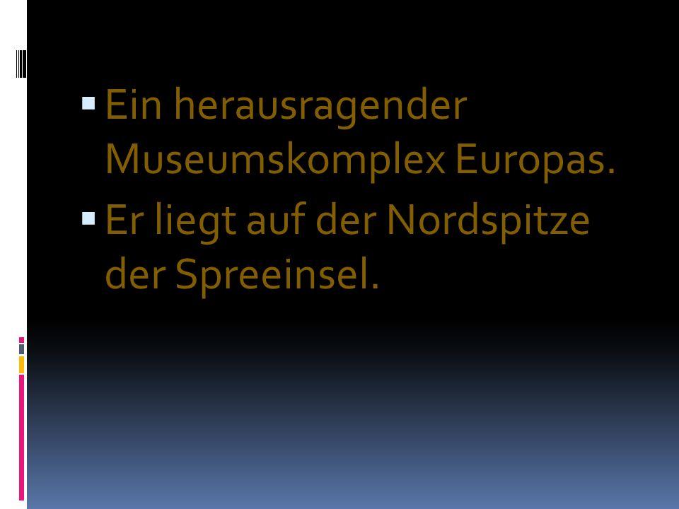 Ein herausragender Museumskomplex Europas. Er liegt auf der Nordspitze der Spreeinsel.