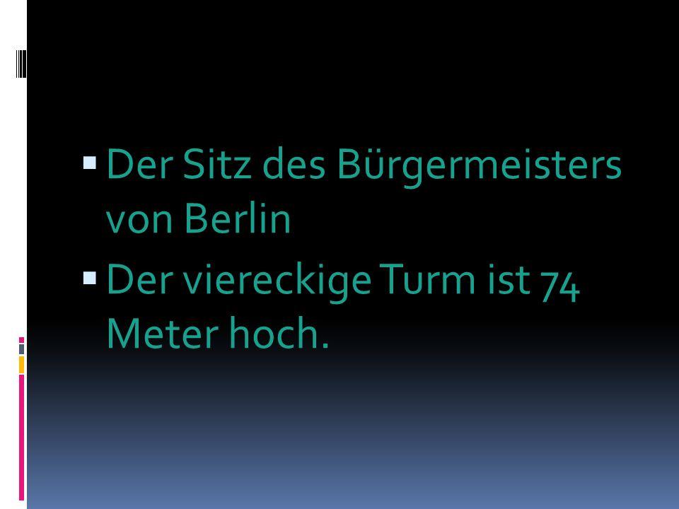 Der Sitz des Bürgermeisters von Berlin Der viereckige Turm ist 74 Meter hoch.