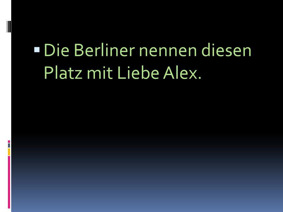 Die Berliner nennen diesen Platz mit Liebe Alex.