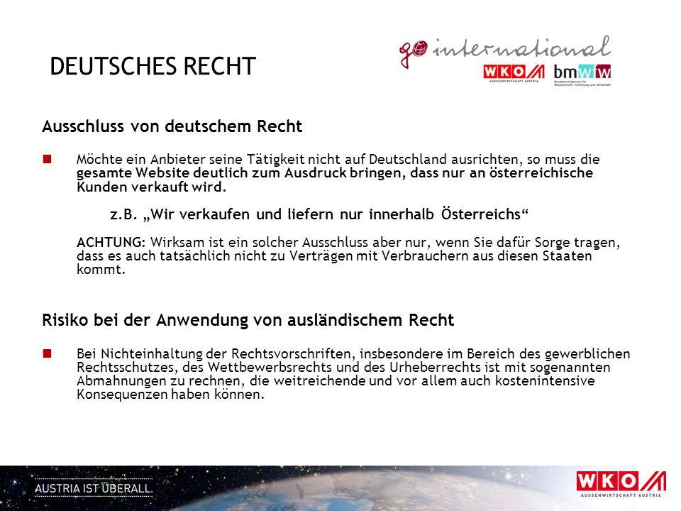 DEUTSCHES RECHT Ausschluss von deutschem Recht Möchte ein Anbieter seine Tätigkeit nicht auf Deutschland ausrichten, so muss die gesamte Website deutl