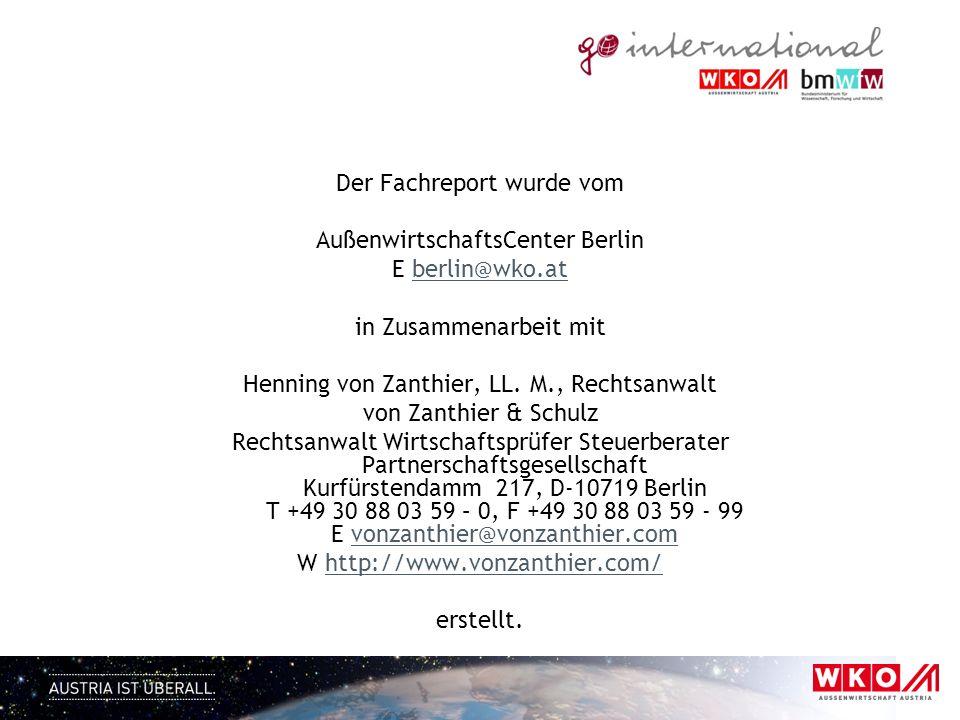 Der Fachreport wurde vom AußenwirtschaftsCenter Berlin E berlin@wko.atberlin@wko.at in Zusammenarbeit mit Henning von Zanthier, LL. M., Rechtsanwalt v