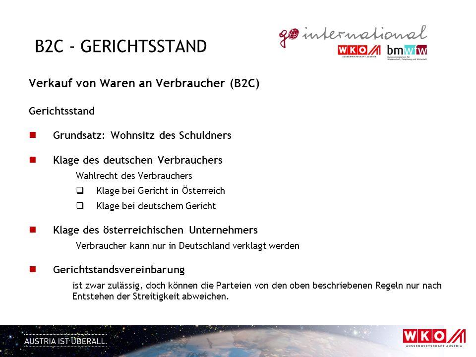 B2C - GERICHTSSTAND Verkauf von Waren an Verbraucher (B2C) Gerichtsstand Grundsatz: Wohnsitz des Schuldners Klage des deutschen Verbrauchers Wahlrecht