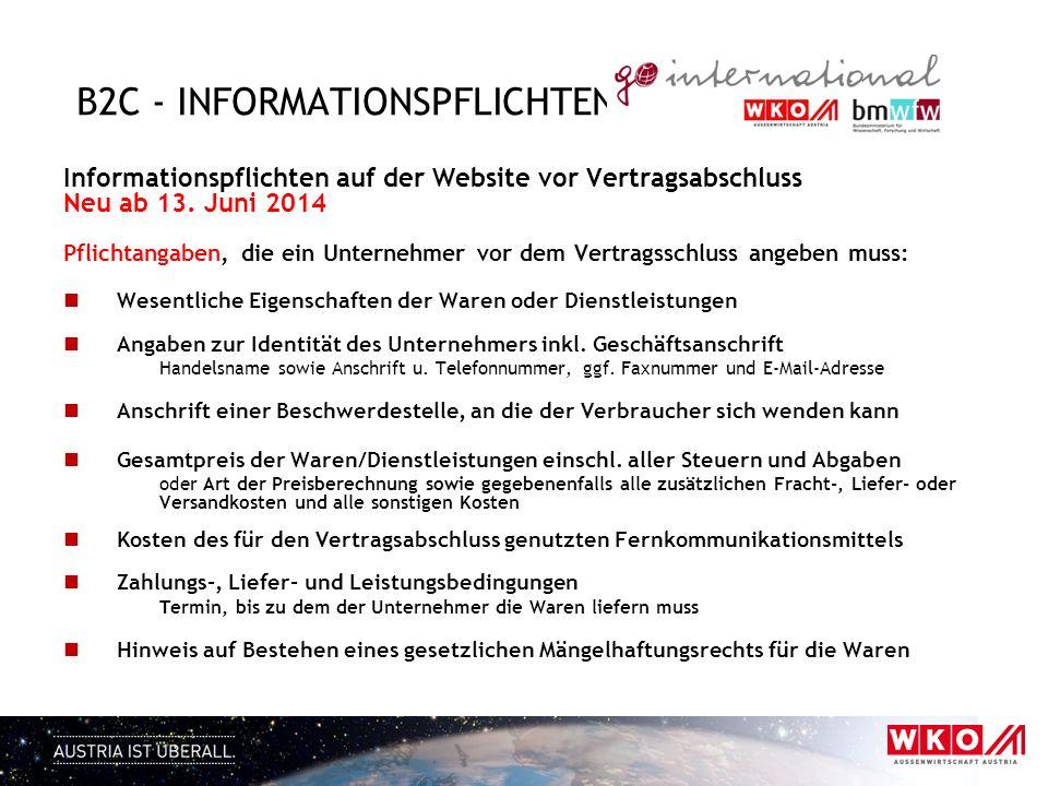 B2C - INFORMATIONSPFLICHTEN Informationspflichten auf der Website vor Vertragsabschluss Neu ab 13. Juni 2014 Pflichtangaben, die ein Unternehmer vor d
