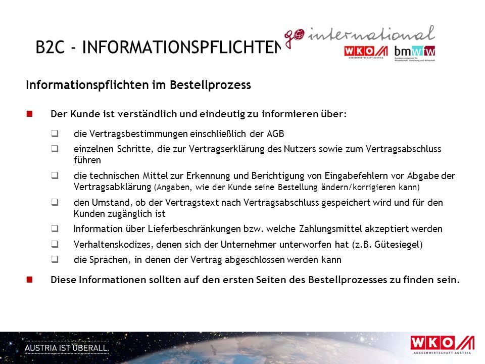 B2C - INFORMATIONSPFLICHTEN Informationspflichten im Bestellprozess Der Kunde ist verständlich und eindeutig zu informieren über: die Vertragsbestimmu