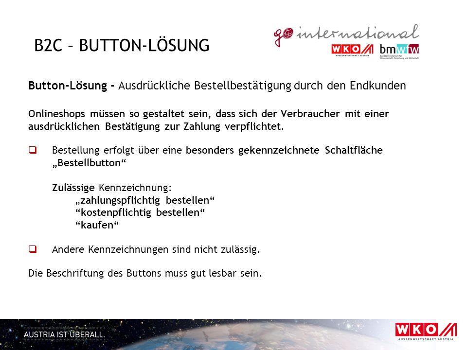 B2C – BUTTON-LÖSUNG Button-Lösung - Ausdrückliche Bestellbestätigung durch den Endkunden Onlineshops müssen so gestaltet sein, dass sich der Verbrauch