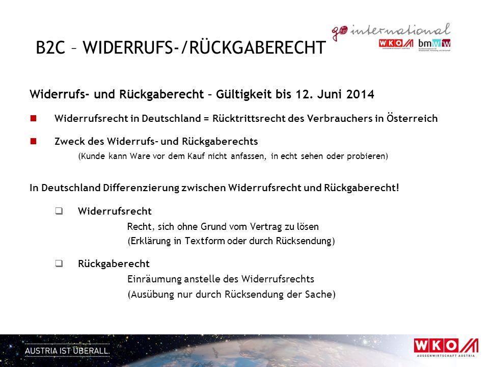 B2C – WIDERRUFS-/RÜCKGABERECHT Widerrufs- und Rückgaberecht – Gültigkeit bis 12. Juni 2014 Widerrufsrecht in Deutschland = Rücktrittsrecht des Verbrau