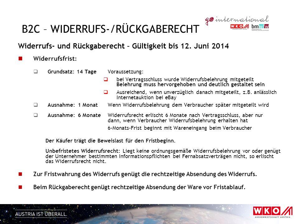 B2C – WIDERRUFS-/RÜCKGABERECHT Widerrufs- und Rückgaberecht – Gültigkeit bis 12. Juni 2014 Widerrufsfrist: Grundsatz: 14 Tage Voraussetzung: bei Vertr