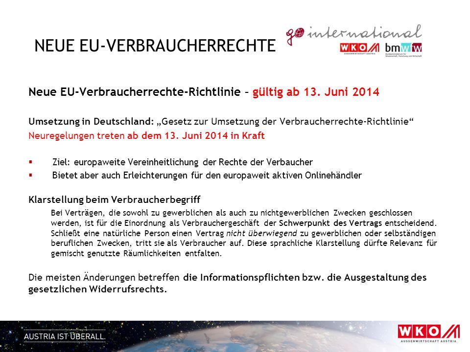 NEUE EU-VERBRAUCHERRECHTE Neue EU-Verbraucherrechte-Richtlinie – gültig ab 13. Juni 2014 Umsetzung in Deutschland: Gesetz zur Umsetzung der Verbrauche