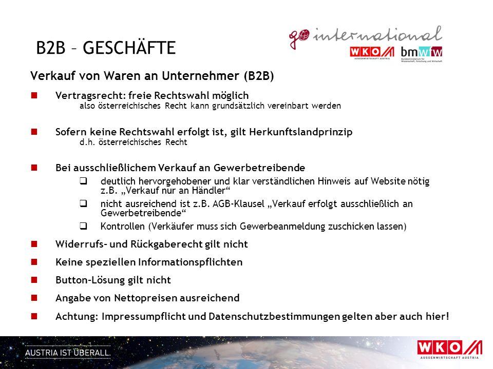 B2B – GESCHÄFTE Verkauf von Waren an Unternehmer (B2B) Vertragsrecht: freie Rechtswahl möglich also österreichisches Recht kann grundsätzlich vereinba