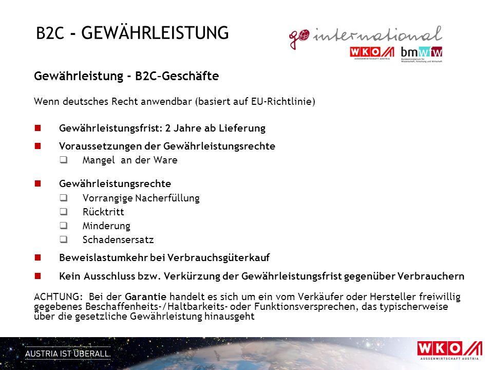 B2C - GEWÄHRLEISTUNG Gewährleistung - B2C–Geschäfte Wenn deutsches Recht anwendbar (basiert auf EU-Richtlinie) Gewährleistungsfrist: 2 Jahre ab Liefer